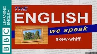 skew-whiff: The English We Speak