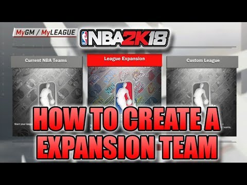 HOW TO CREATE A EXPANSION TEAM IN NBA 2K18|NBA 2K18 TUTORIAL