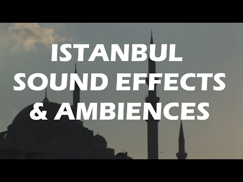 Istanbul Sounds - Atmospheric Sound Effects & Ambiences from Istanbul, Turkey