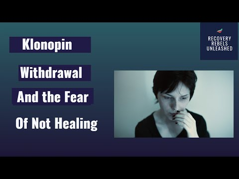 Klonopin withdrawal and fear of not healing
