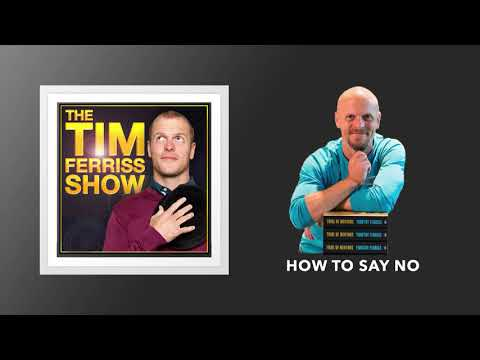 How to say no | The Tim Ferriss Show (Podcast)