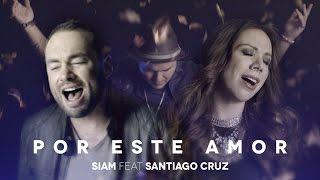 Siam, Santiago Cruz - Por Este Amor (Video Oficial)