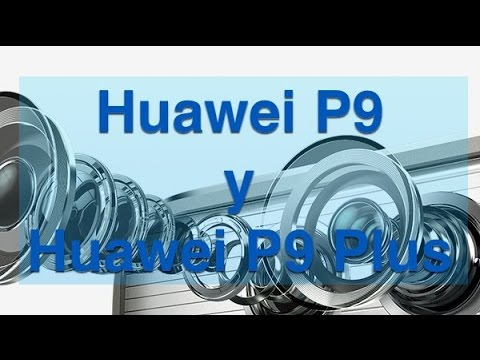 Huawei P9 y P9 Plus - Disponibilidad y precio