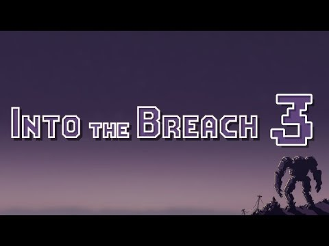 Into the Breach - 3: The Buffs, They Are Killing Me