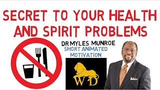 20+ THINGS FASTING WILL DO FOR YOUR BODY AND SPIRIT by Dr Myles Munroe (POWERFUL!)