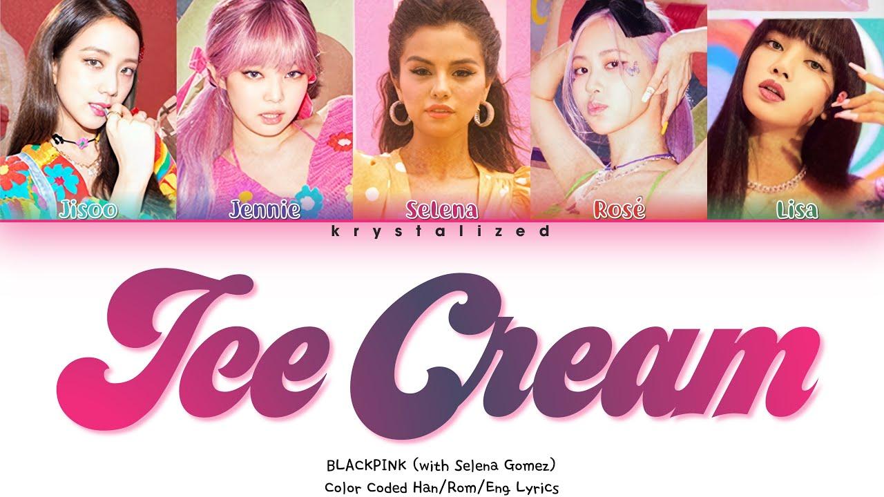 BLACKPINK - Ice Cream (with Selena Gomez) [Color Coded s]