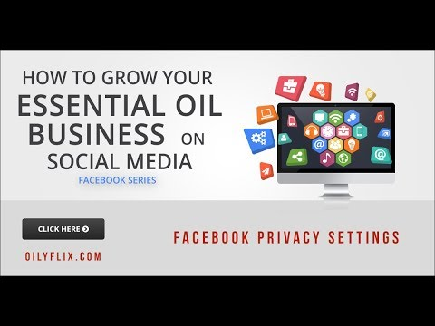 How To Build Your Essential Oil Business Using Social Media - Facebook Privacy Settings