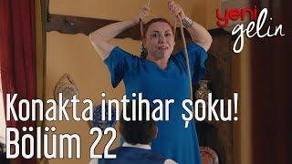 Download Yeni Gelin 22. Bölüm - Konakta İntihar Şoku! Video