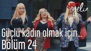Download Yeni Gelin 24. Bölüm - Güçlü Kadın Olmak İçin... Video