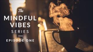 Mindful Vibes - Episode 01 (Jazz Hop Mix) [HD]