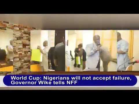 World Cup: Nigerians will not accept failure, Governor Wike tells NFF