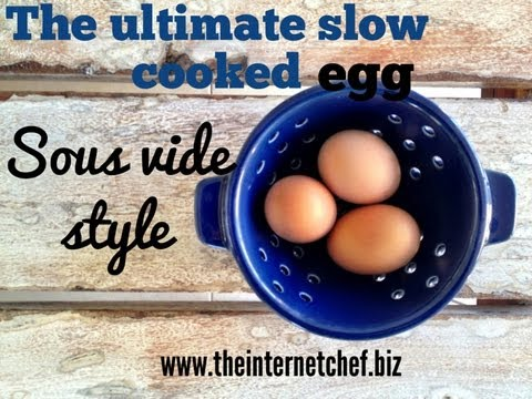 The ultimate slow cooked  Egg, Sous Vide style