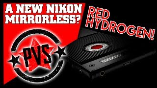 New Nikon Mirrorless Camera & the RED HYDROGEN!
