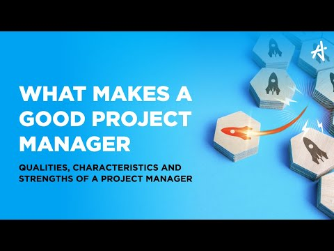 What makes a Good Project Manager | Qualities, Characteristics and Strengths of a Project Manager