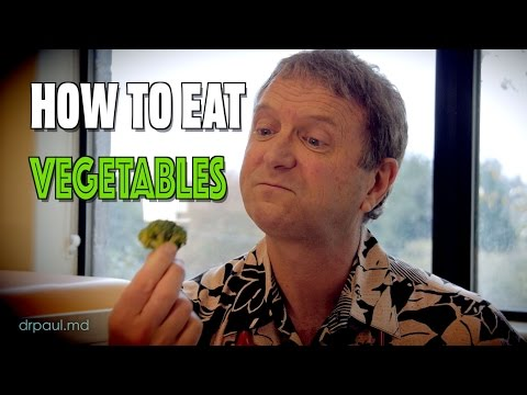 HOW TO EAT VEGETABLES with Dr. Paul (this is not a joke.....)