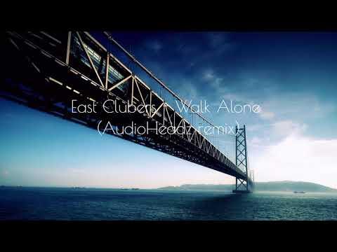 East Clubbers -  Walk Alone (AudioHeadz remix)