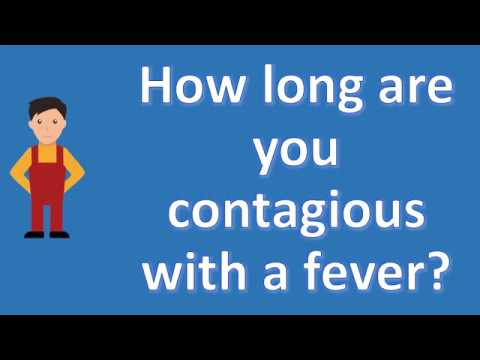 How long are you contagious with a fever ? |Healthy Living FAQs