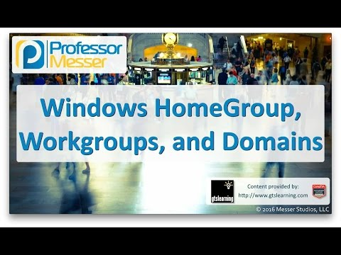 Windows HomeGroup, Workgroups, and Domains - CompTIA A+ 220-902 - 1.6