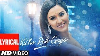 Lyrical: Kithe Reh Gaya Video | Neeti Mohan | Abhijit Vaghani  | Kumaar | New Song 2019 | T-Series
