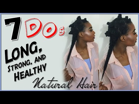 7 Do's for Growing LONG/STRONG/HEALTHY Hair | #NaturalHair