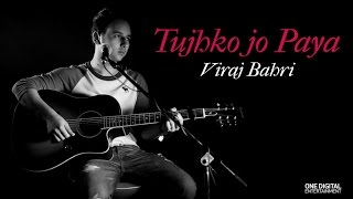 Tujhko Jo Paaya  Mohit Chauhan  Unplugged Cover  Viraj Bahri