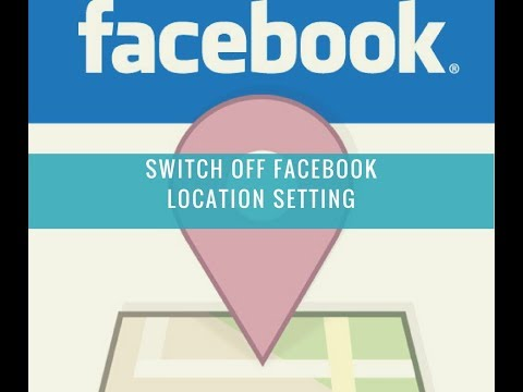 How to switch off location setting on Facebook