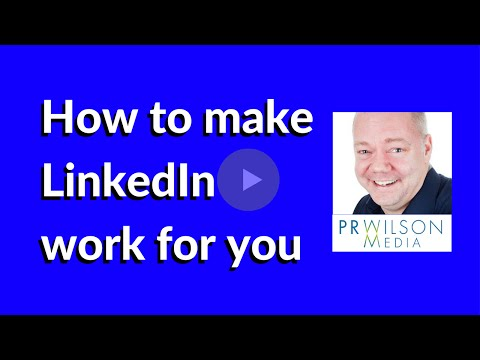 How to make LinkedIn work for you and your business