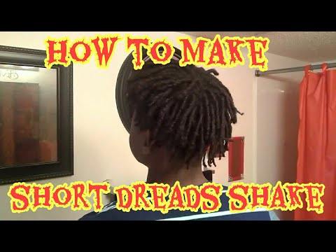 HOW TO MAkE SHORT DREADS SHAKE