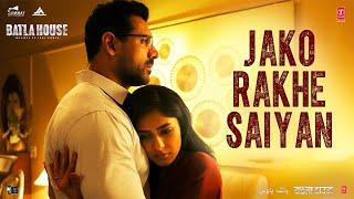 Batla House: Jako Rakhe Saiyan  | John Abraham |  Rochak feat. Navraj Hans