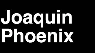 How To Pronounce Joaquin Phoenix 2013 Academy Awards Best Actor Oscar