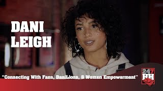 Dani Leigh - Connecting With Fans, DaniLions, & Women Empowerment (247HH Exclusive)