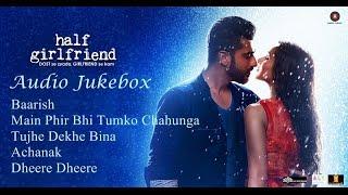 Half Girlfriend Audio Jukebox | Half Girlfriend | Mohit Suri | Shraddha Kapoor | Arjun Kapoor