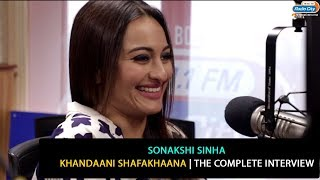 Sonakshi Sinha: Why do we consider sex as a taboo? | Khandaani Shafakhaana | The Complete Interview