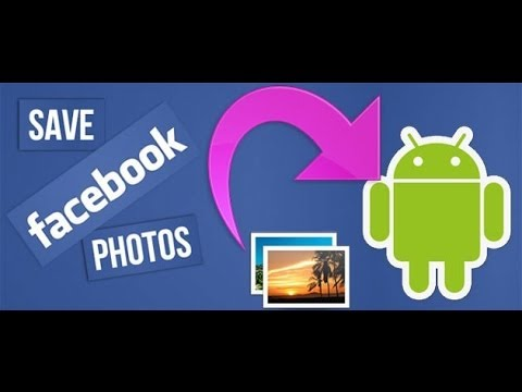How to Save (Download) photos from Facebook on your Android Device --- Facebook Photo Save
