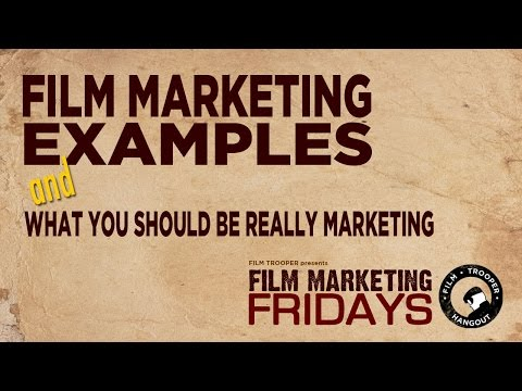 Film Marketing Fridays - What You Should Be Really Marketing