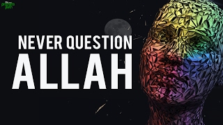 Never Question Allah!