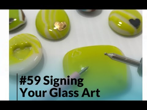#59 Signing Your Glass Art