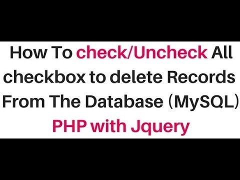 php jquery checkbox check and uncheck all to delete records mysql