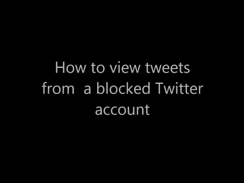 How to view Tweets of Accounts that has blocked you