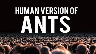 THE HUMAN VERSION OF ANTS ARE COMING! (POWERFUL VIDEO)