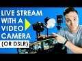 How to Live Stream with a Video Camera or DSLR  (Live Streaming Setup Tour)