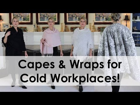CAPES & WRAPS FOR WARMTH - INDOORS & OUT!