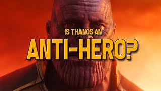Infinity War: Is Thanos An Anti-hero? (video Essay)