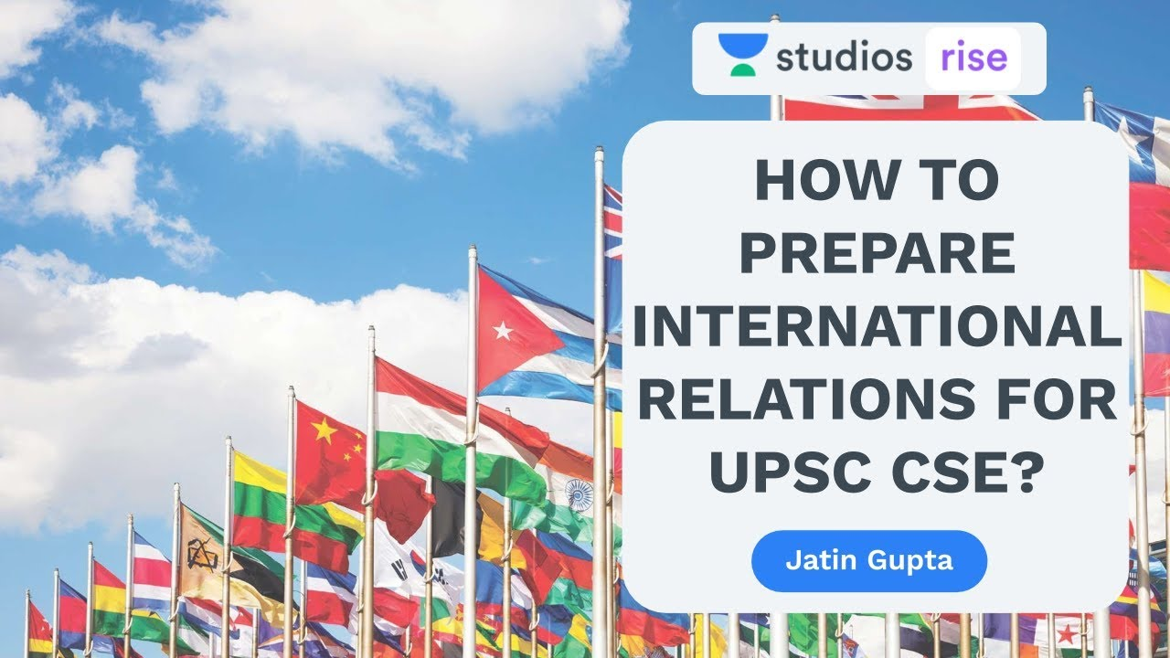 How to Prepare International Relations For UPSC CSE/IAS 2020?   Jatin Gupta