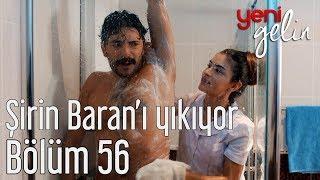 Download Yeni Gelin 56. Bölüm - Şirin Banyoda Baran'ı Yıkıyor Video