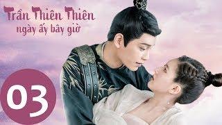 Trần Thiên Thiên , Ngày Ấy Bây Giờ - Tập 03(Vietsub) | Top Phim Cổ Trang Xuyên Không | Triệu Lộ Tư