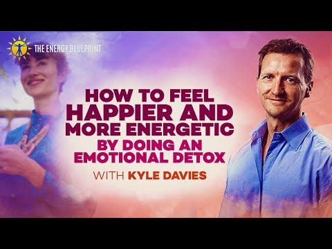 How To Be Happy And More Energetic By Doing An Emotional Detox with Kyle Davies