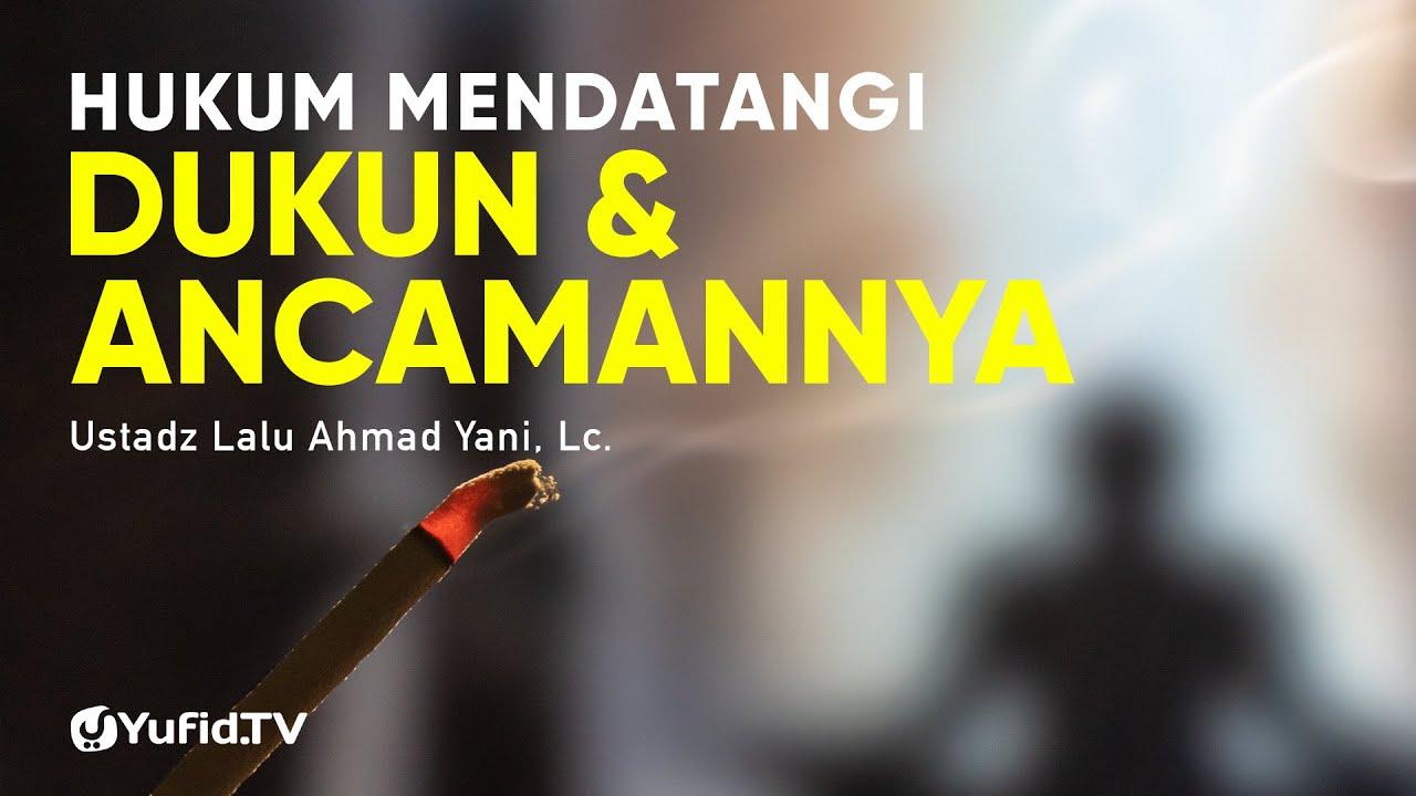 Hukum Mendatangi Dukun dan Ancamannya - Ustadz Lalu Ahmad Yani, Lc. - Ceramah Agama