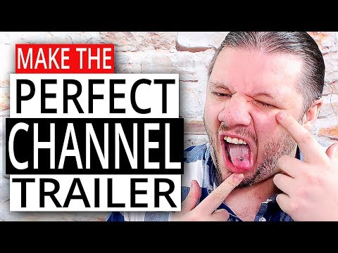 How To Make The Perfect YouTube Channel Trailer 2018 - 10 YouTube Tips