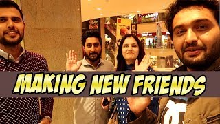 MAKING NEW FRIENDS IN LAHORE